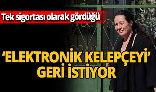 Antalya'da ölüm tehditi alan kadının elektronik kelepçe isyanı
