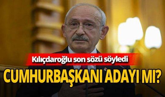 Kılıçdaroğlu açıkladı! Cumhurbaşkanı adayı mı olacak?