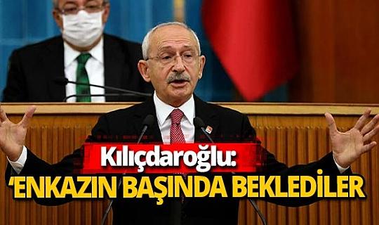 Kılıçdaroğlu: 'Milletvekillerimiz enkazın başında bekledi'
