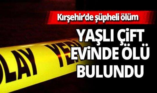 Kırşehir'de karı koca evlerinde ölü bulundu