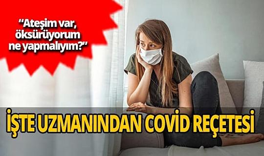Koronavirüse yakalanılması durumunda ne yapılmalı? İşte uzmanından covid 19 reçetesi