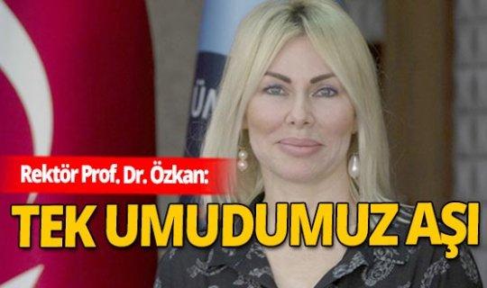 Kovid-19 aşısının gönüllü olarak testlerine katılan Rektör Prof. Dr. Özlenen Özkan'dan açıklama