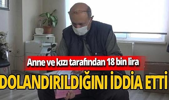 Mehmet Özdemir yardımcı olduğu anne ve kızı tarafından 18 bin lira dolandırıldığını iddia etti