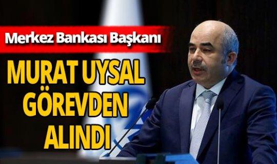 Merkez Bankası Başkanlığına  Murat Uysal'ın yerine Naci Ağbal atandı