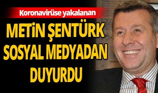 Metin Şentürk de koronavirüse yakalandı!