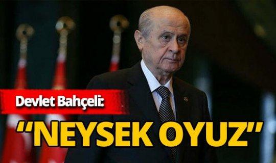 """Son dakika! MHP Lideri Bahçeli: """"Neysek oyuz"""""""