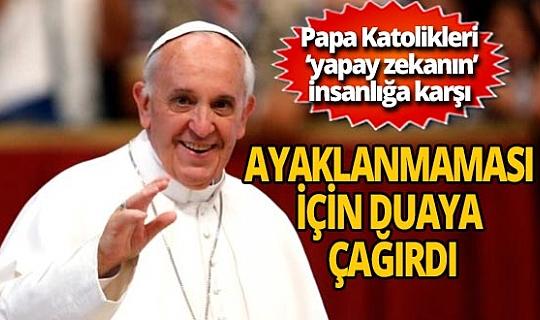Papa Katolikleri yapay zekanın insanlığa karşı ayaklanmaması için dua etmeye çağırdı