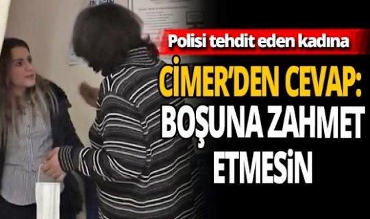 Polisi tehdit etmişti! O kadına CİMER'den jet yanıt...