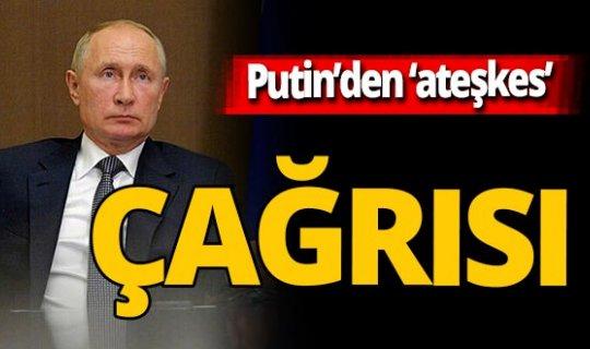 Putin'den 'ateşkes' çağrısı