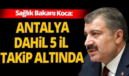 Son dakika! Sağlık Bakanı Fahrettin Koca'dan Antalya açıklaması...