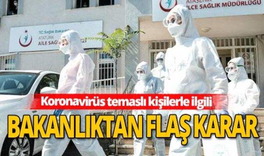 Sağlık Bakanlığı'ndan koronavirüs temaslı kişilerle ilgili flaş karar