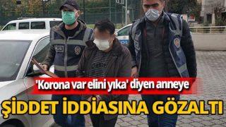 Samsun'da 'Korona var, elini yıka' diyen anneye şiddet iddiasına gözaltı