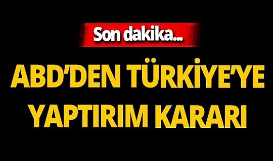 Son dakika! ABD'den Türkiye'ye yaptırım kararı