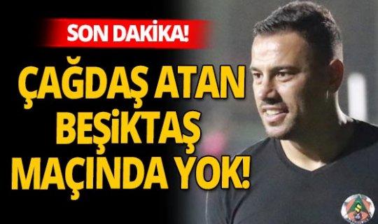 Son dakika! Alanyaspor'da Çağdaş Atan şoku! Beşiktaş maçında yok...