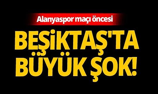 Son dakika! Alanyaspor maçı öncesi Beşiktaş'ta şok!