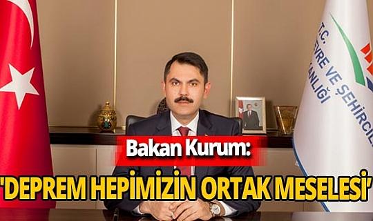 Son dakika! Bakan Murat Kurum: 'Deprem hepimizin ortak meselesidir'
