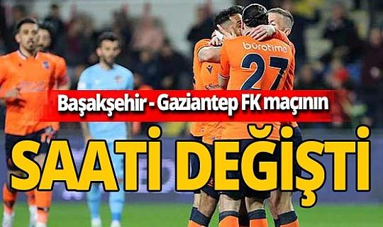 Son dakika!  Başakşehir - Gaziantep FK maçının saati değişti