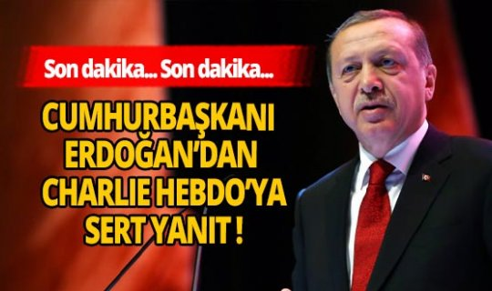 Son dakika! Cumhurbaşkanı Erdoğan'dan Charlie Hebdo dergisine yanıt geldi