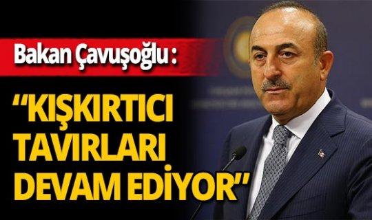 """Son dakika... Dışişleri Bakanı Mevlüt Çavuşoğlu: """"Kışkırtıcı tavırları devam ediyor"""""""