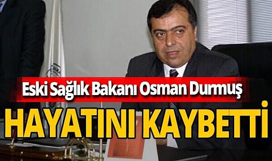 Son dakika! Eski Sağlık Bakanı Osman Durmuş hayatını kaybetti