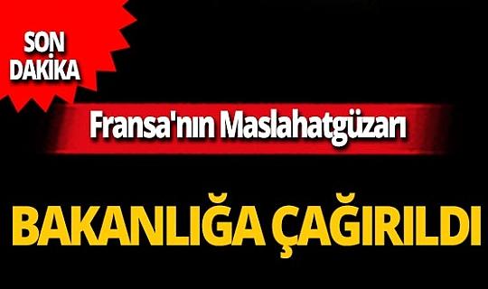 Son dakika... Fransa'nın Ankara Büyükelçiliği Maslahatgüzarı Dışişleri Bakanlığı'na çağırıldı