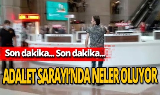 Son dakika! İstanbul Adalet Sarayı'nda korku dolu anlar!