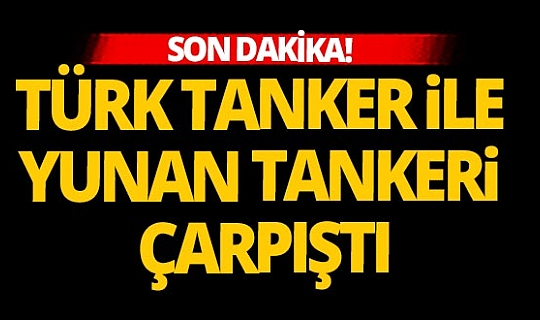 Son dakika! Türk balıkçı teknesi ile Yunan tankeri çarpıştı