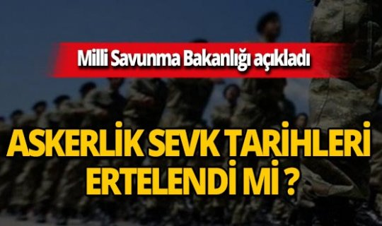 Son dakika...Milli Savunma Bakanlığı az önce açıkladı! Askerlik sevk tarihleri ertelendi mi?