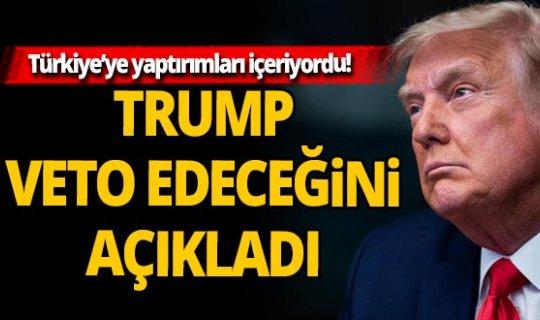 Türkiye'ye yaptırımları içeriyordu! Trump, yeni savunma bütçesini veto edeceğini açıkladı