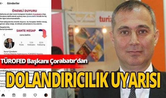 TÜROFED Başkanı Sururi Çorabatır'dan dolandırıcılık uyarısı