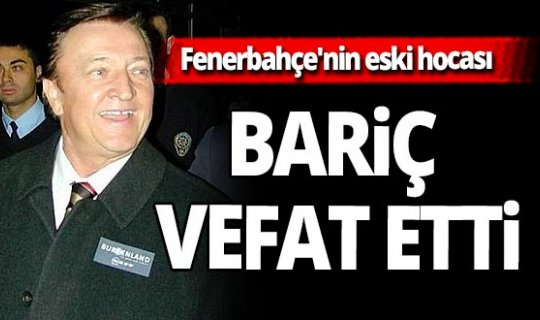 Son dakika! Ünlü hoca Otto Bariç hayatını kaybetti!