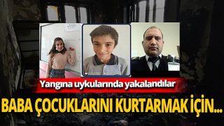 Yangın bir aileyi ayırdı! Baba ve 2 çocuğu hayatını kaybetti