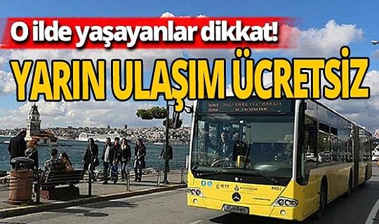 Yarın İstanbul'da toplu ulaşım hizmetleri ücretsiz olacak