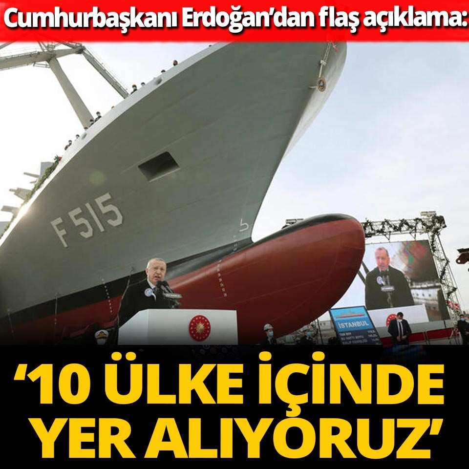 Cumhurbaşkanı Erdoğan'dan flaş açıklamalar: '10 ülke içinde yer alıyoruz'
