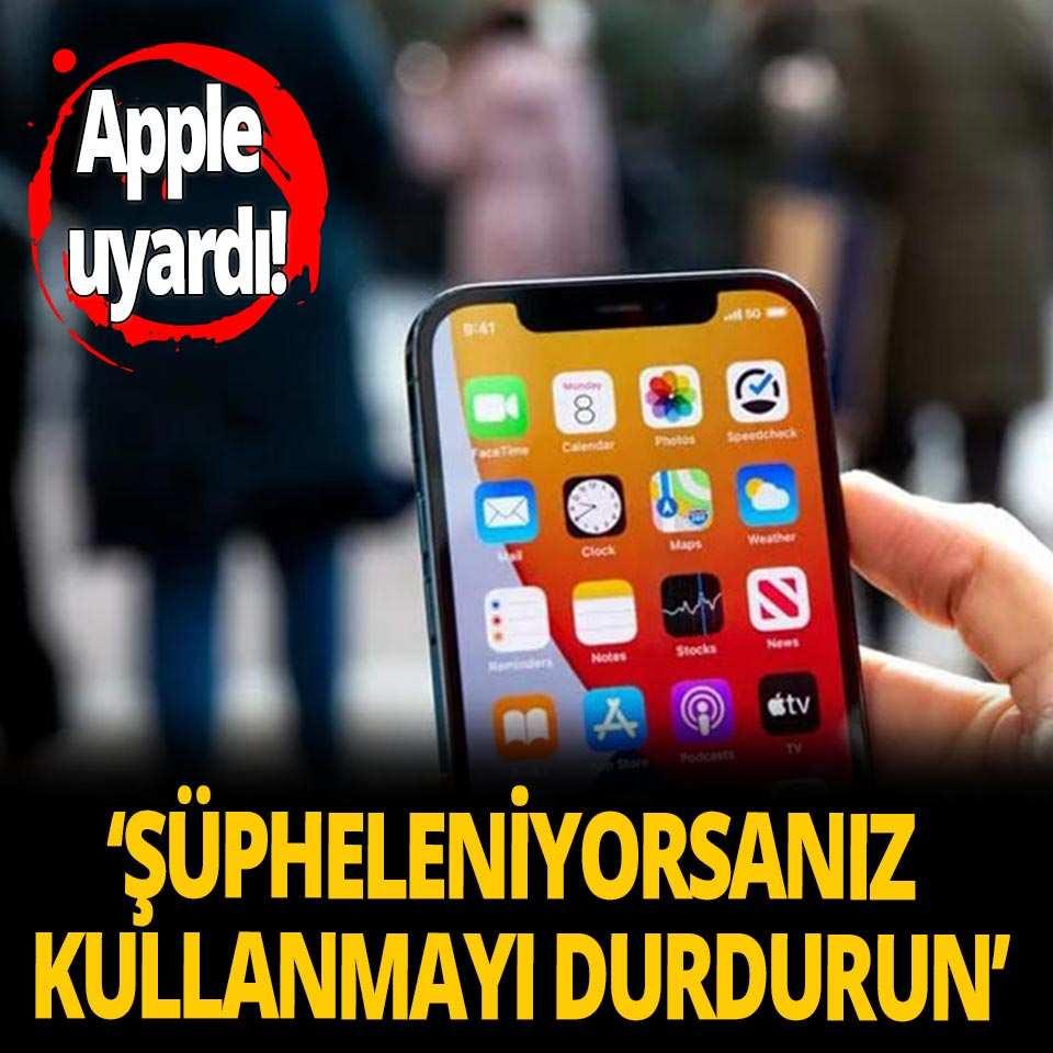 Apple uyardı: Şüpheleniyorsanız kullanmayı durdurun!