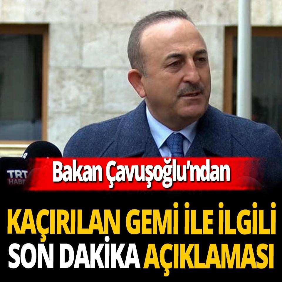 SON DAKİKA! Bakan Çavuşoğlu'ndan kaçırılan Türk gemisiyle ilgili önemli açıklama