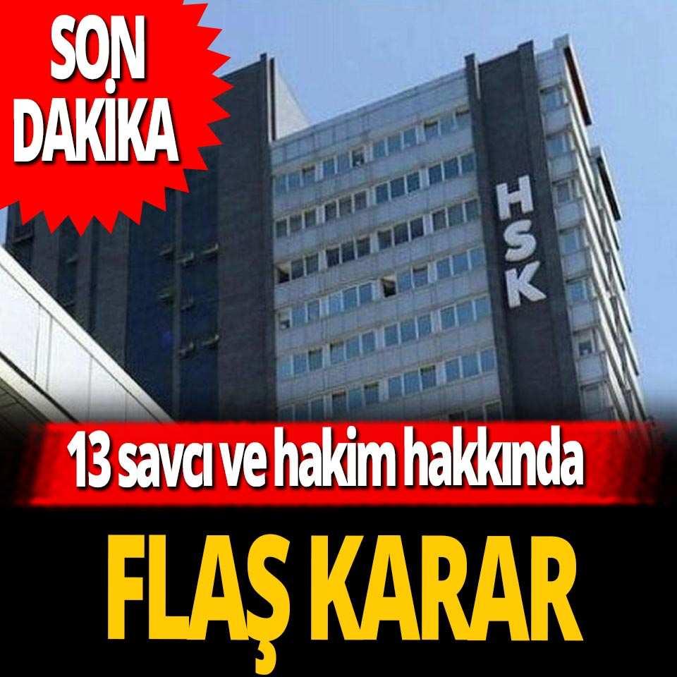 SON DAKİKA! HSK'dan savcı ve hakimler hakkında flaş karar