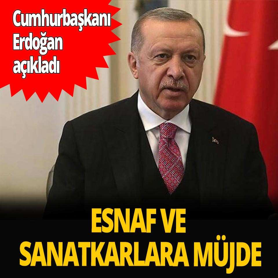 Cumhurbaşkanı Erdoğan esnaf ve sanatkarlara müjdeyi açıkladı!