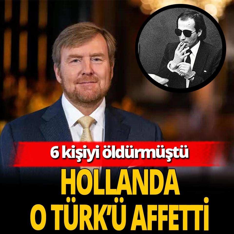 Hollanda Kralı 6 kişiyi öldüren Türk'ü affetti