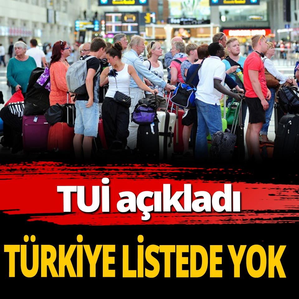 TUİ açıkladı! Türkiye listede yok