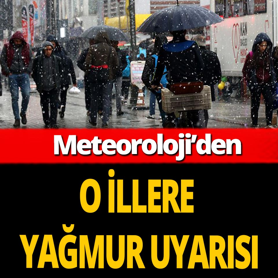 Meteoroloji'den 6 ile yağmur uyarısı