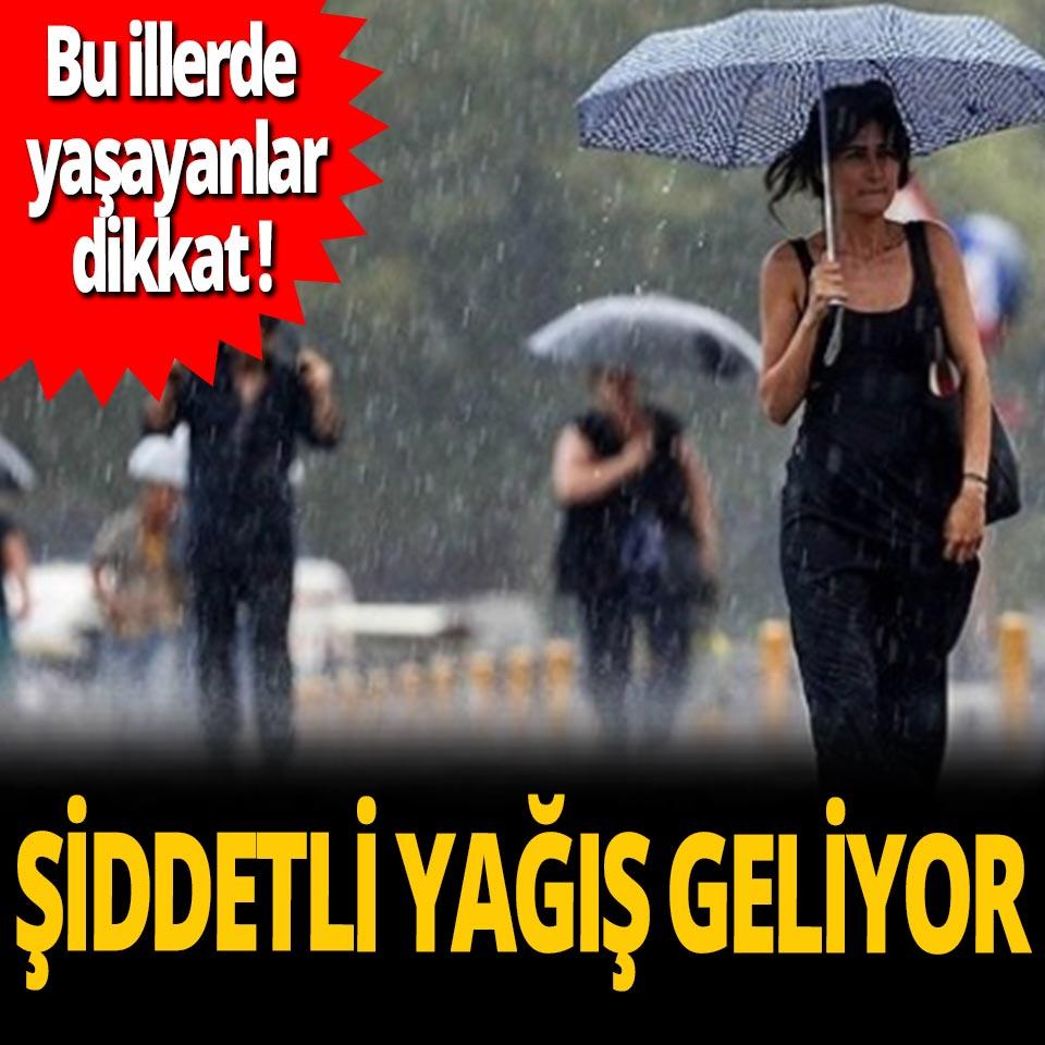 Bu illerde yaşayanlar dikkat! Şiddetli yağış geliyor
