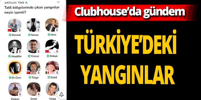 Clubhouse'da gündem Türkiye'deki yangınlar