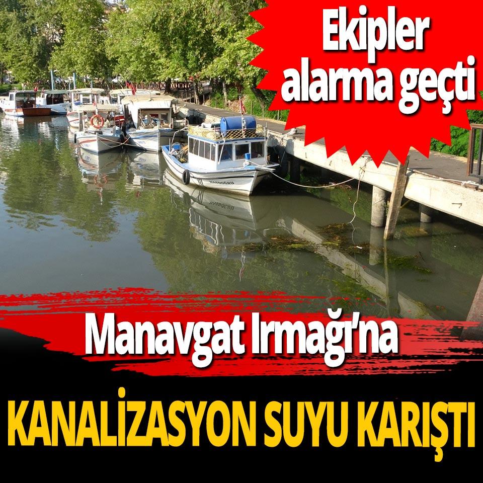 Kanalizasyon suları Manavgat Irmağı'na karıştı!