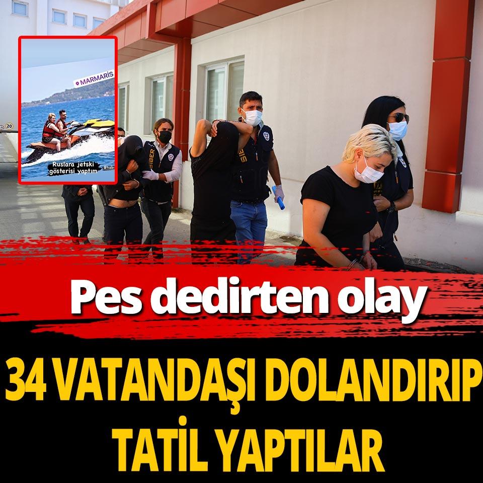 34 vatandaştan 1 milyon 300 bin lira dolandırıp tatil yaptılar