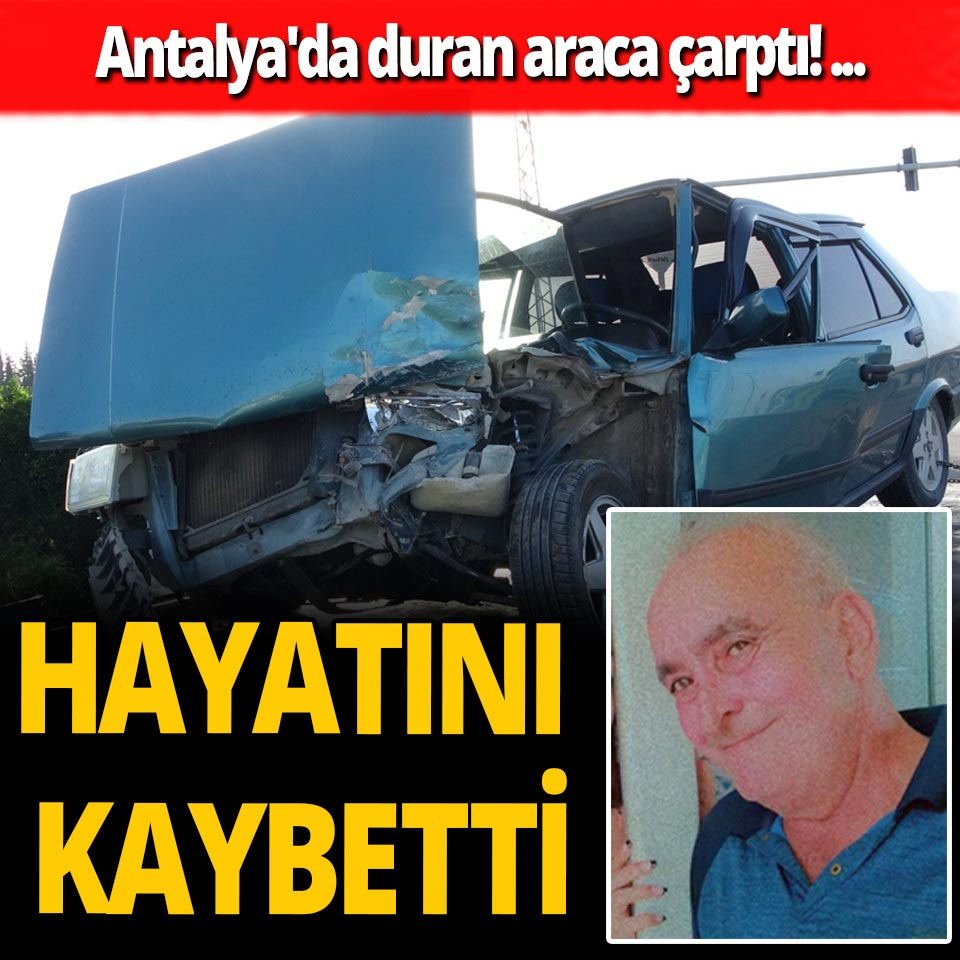 Antalya'da duran araca çarptı! Hayatını kaybetti...