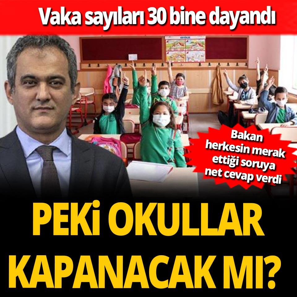 Vaka sayıları 30 bine dayandı! Okullar kapanacak mı? Bakan Özer cevapladı...