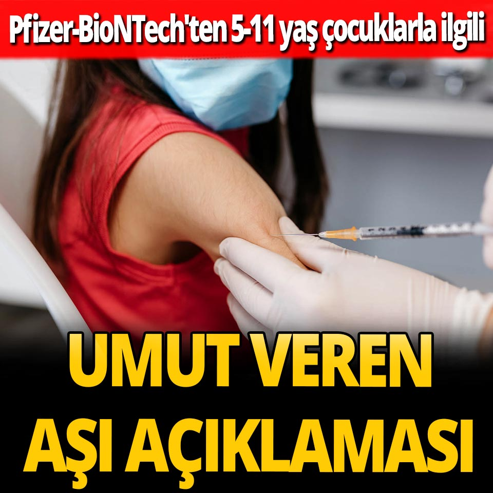 Pfizer-BioNTech'ten 5-11 yaş çocuklarla ilgili umut veren aşı açıklaması